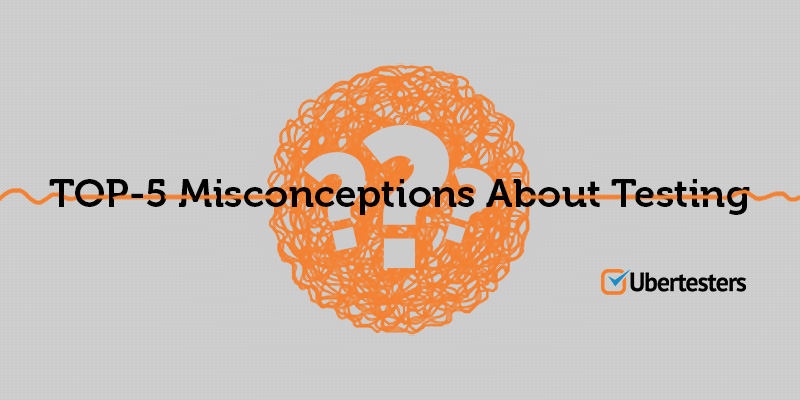 Top-5 Misconceptions About Testing