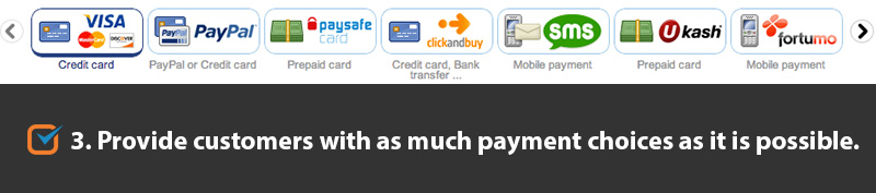 Provide customers with as much payment choices as it is possible.