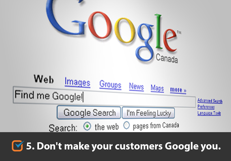 Don't make your customers Google you.