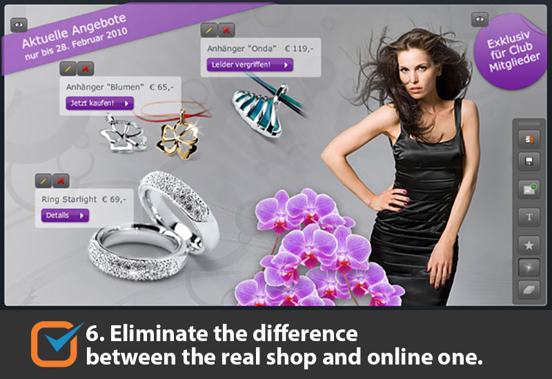 Eliminate the difference between the real shop and online one.