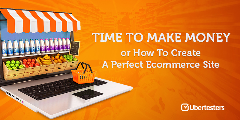Time to Make Money or How to Create a Perfect Ecommerce Website