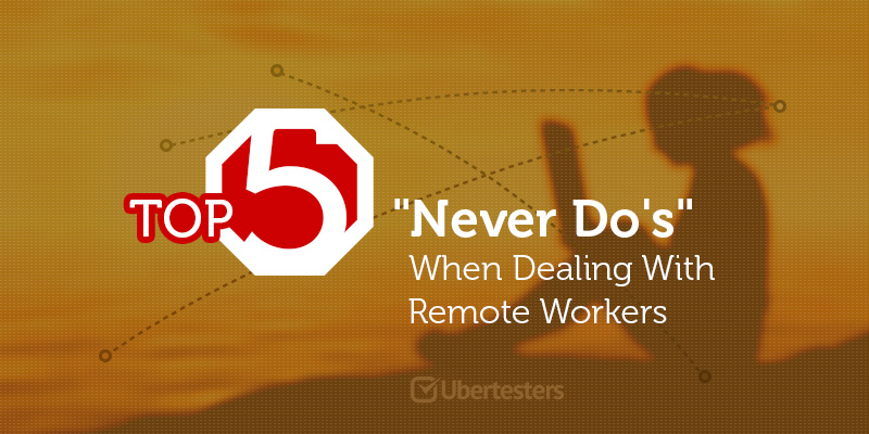 """Top 5 """"Never Do's"""" When Dealing With Remote Workers"""