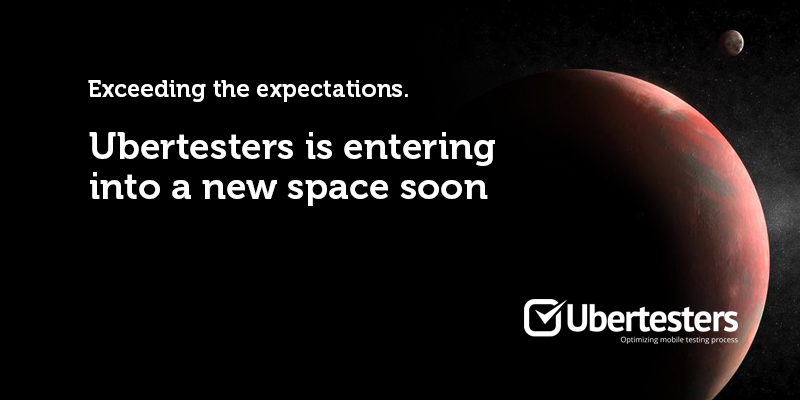 Exceeding the expectations. Ubertesters is entering into a new space soon