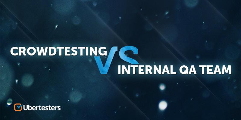 Crowdtesting vs Internal QA team. Ubertesters cover
