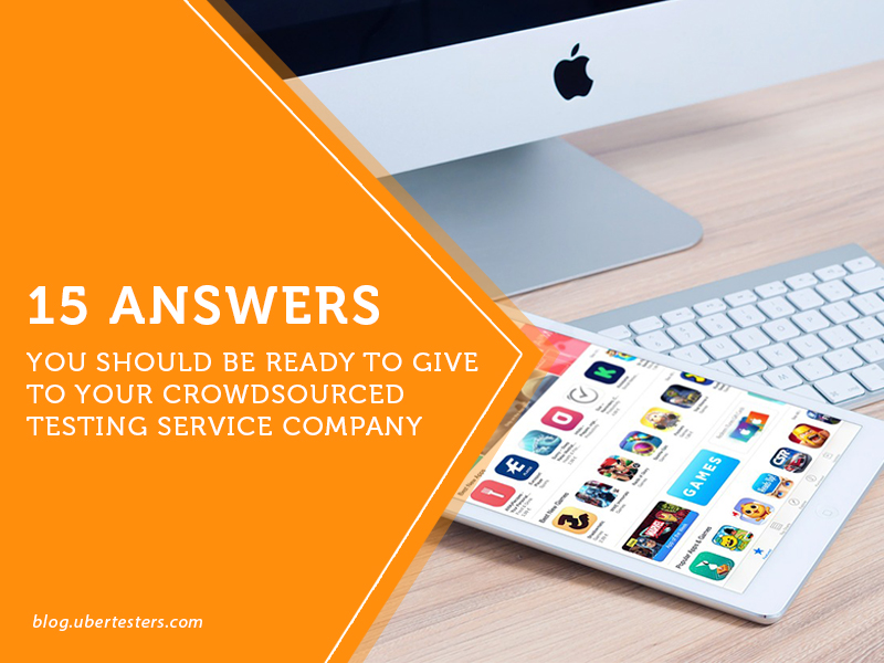 15 answers you should be ready to give to  your crowdsourced testing service company